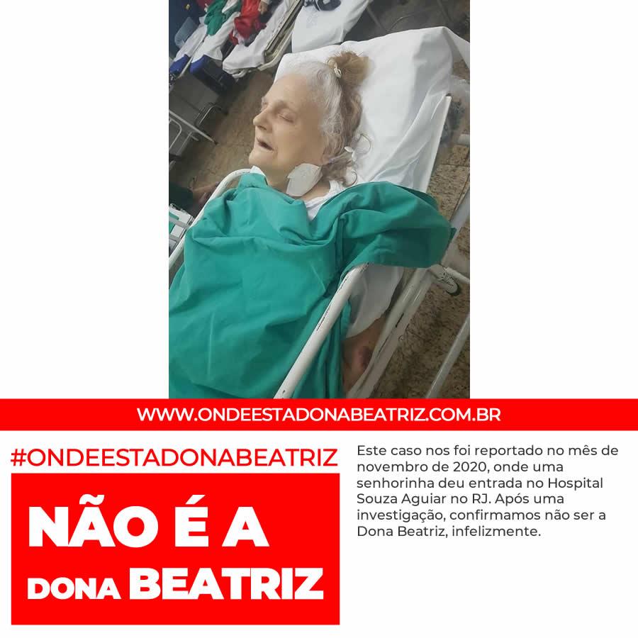 Este caso nos foi reportado no mês de novembro de 2020, onde uma senhorinha deu entrada no Hospital Souza Aguiar no RJ. Após uma investigação, confirmamos não ser a Dona Beatriz, infelizmente. #ONDEESTADONABEATRIZ
