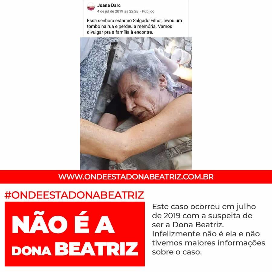 Este caso ocorreu em julho de 2019 com a suspeita de ser a Dona Beatriz. Infelizmente não é ela e não tivemos maiores informações sobre o caso. #ONDEESTADONABEATRIZ