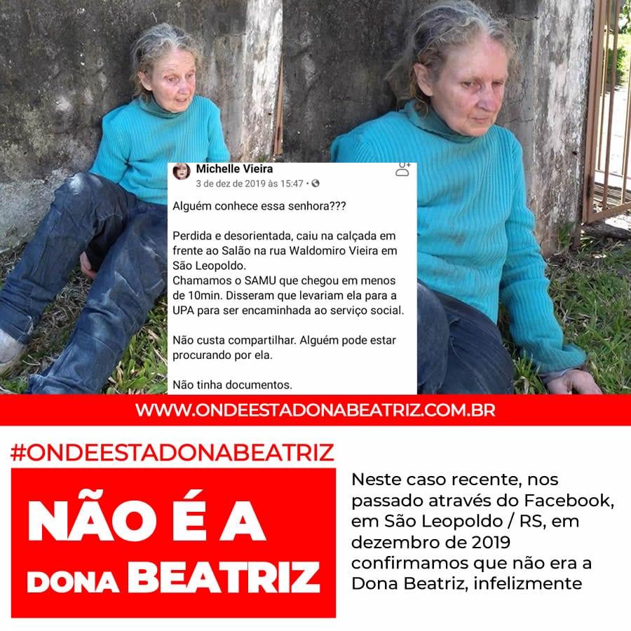 Neste caso recente, nos passado através do Facebook, em São Leopoldo / RS, em dezembro de 2019 confirmamos que não era a Dona Beatriz, infelizmente. #ONDEESTADONABEATRIZ